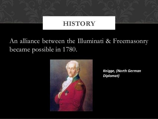 An alliance between the Illuminati & Freemasonrybecame possible in 1780.HISTORYKnigge, (North GermanDiplomat)