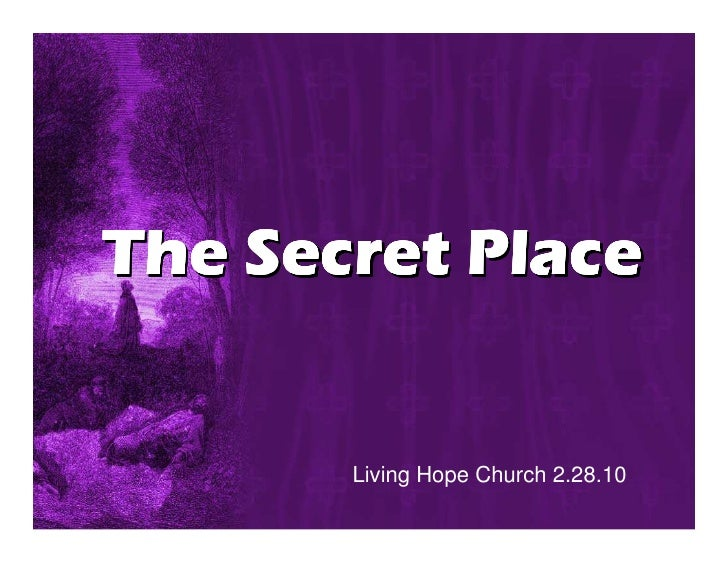 The Secret Place          Living Hope Church 2.28.10