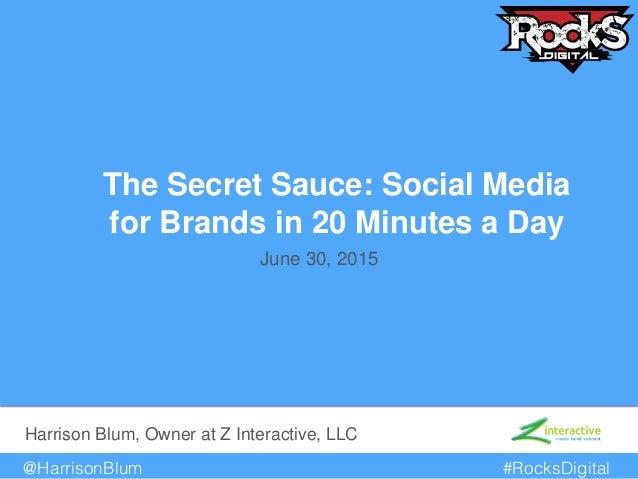 @HarrisonBlum! #RocksDigital! The Secret Sauce: Social Media for Brands in 20 Minutes a Day! Harrison Blum, Owner at Z Int...