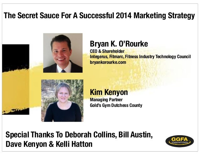 The Secret Sauce For A Successful 2014 Marketing Strategy Bryan K. O'Rourke CEO & Shareholder Integerus, Fitmarc, Fitness ...