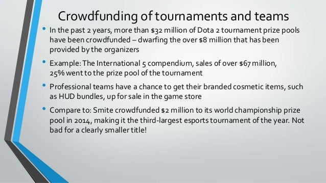 Crowdfunding of tournaments and teams • In the past 2 years, more than $32 million of Dota 2 tournament prize pools have b...