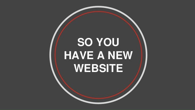 SO YOU HAVE A NEW WEBSITE