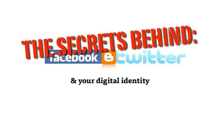 S EC RE TS BEHIN D:T HE        & your digital identity