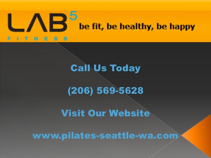 Call Us Today      (206) 569-5628     Visit Our Websitewww.pilates-seattle-wa.com