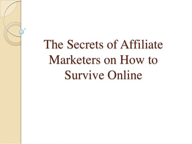 The Secrets of AffiliateMarketers on How toSurvive Online