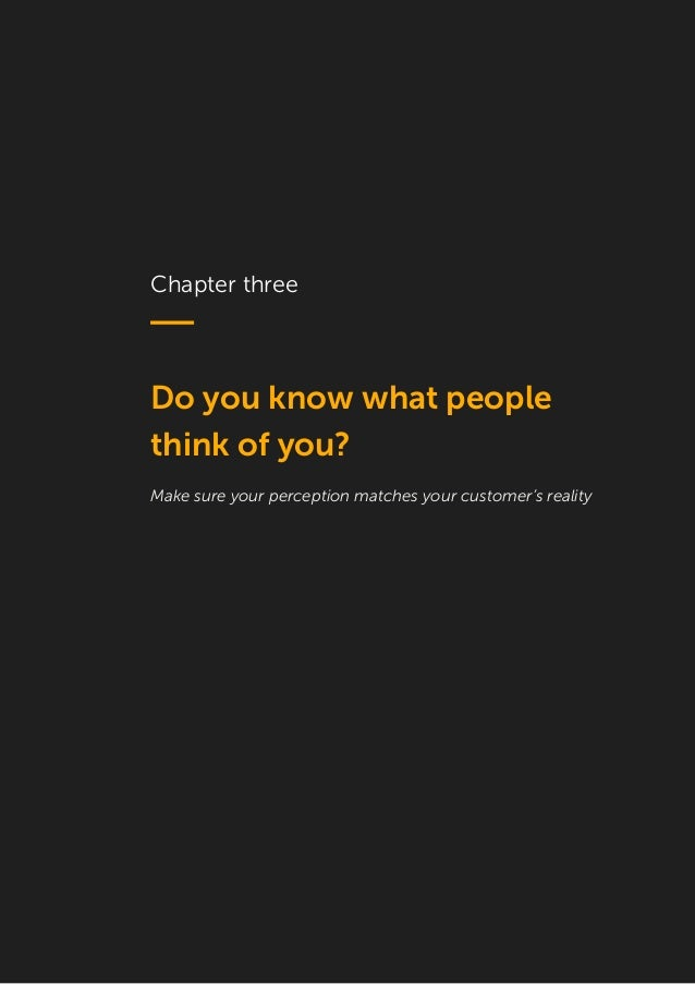 10 Chapter three Do you know what people think of you? Make sure your perception matches your customer's reality