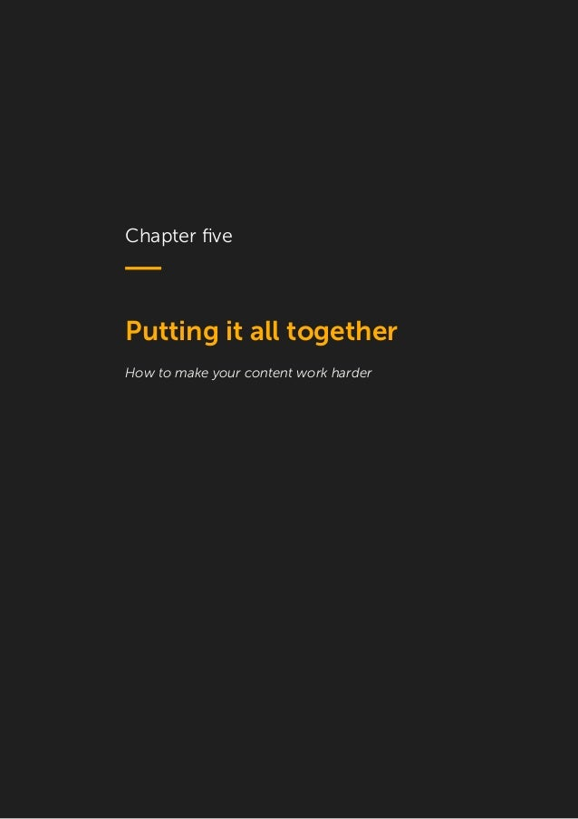 18 Chapter five Putting it all together How to make your content work harder