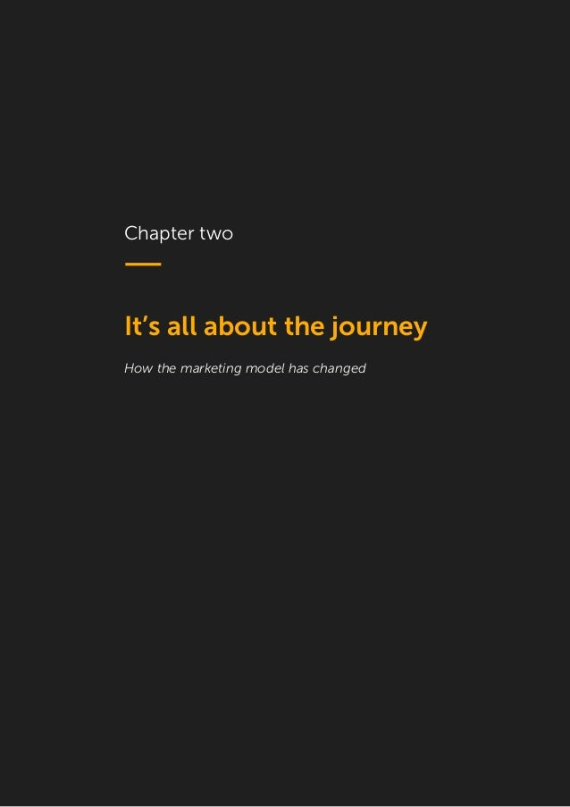 6 Chapter two It's all about the journey How the marketing model has changed