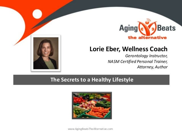 Lorie Eber, Wellness Coach Gerontology Instructor, NASM Certified Personal Trainer, Attorney, Author The Secrets to a Heal...