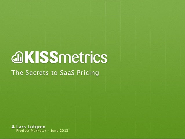 The Secrets to SaaS PricingLars LofgrenProduct Marketer - June 2013