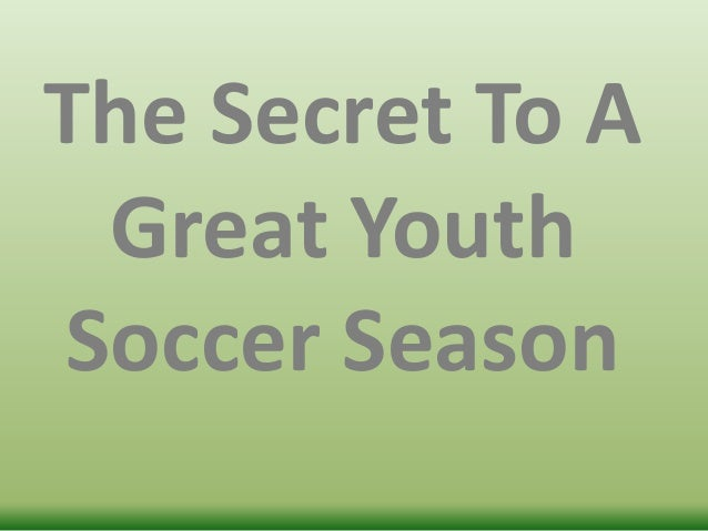The Secret To A Great Youth Soccer Season