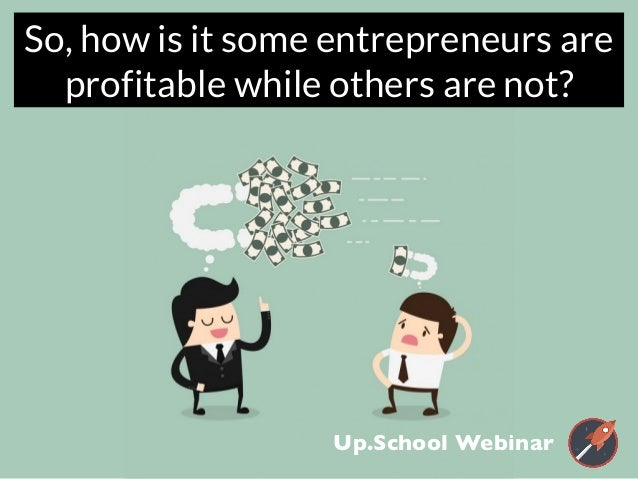 So, how is it some entrepreneurs are profitable while others are not? Up.School Webinar