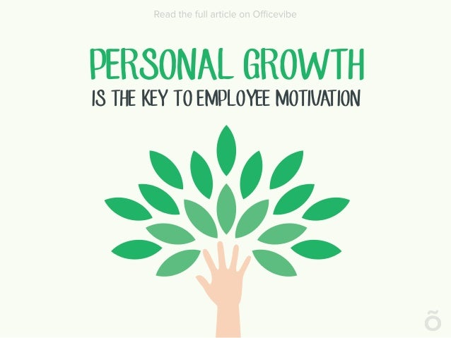 PERSONAL GROWTH IS THE KEY TO EMPLOYEE MOTIVATION