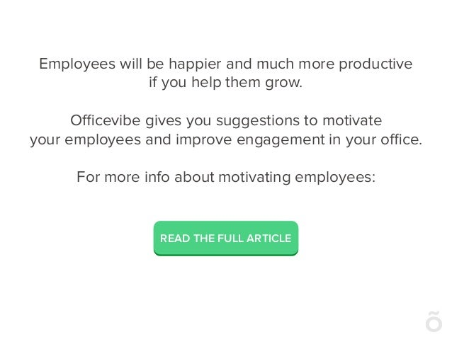 Employees will be happier and much more productive if you help them grow. Officevibe gives you suggestions to motivate your ...