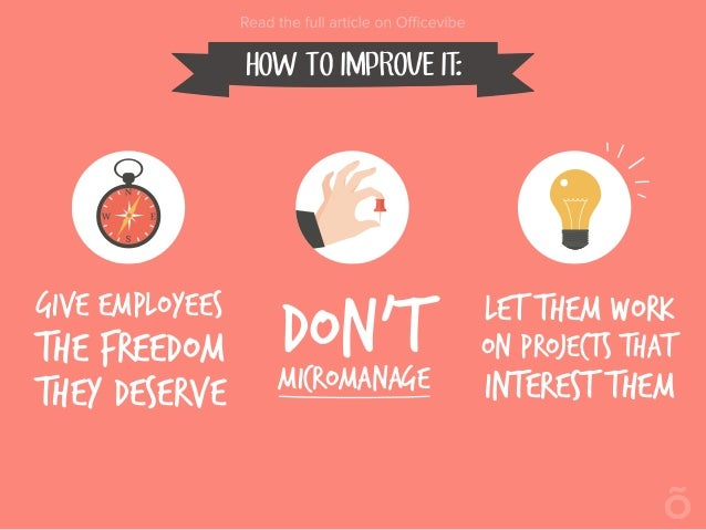 HOW TO IMPROVE IT: Give employees the freedom They deserve Let them work on projects that interest them Don'Tmicromanage