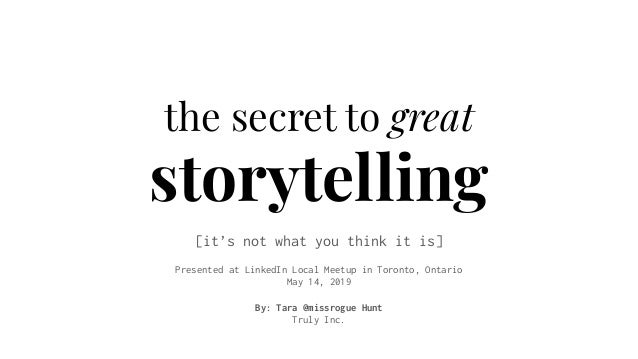 the secret to great storytelling [it's not what you think it is] Presented at LinkedIn Local Meetup in Toronto, Ontario Ma...