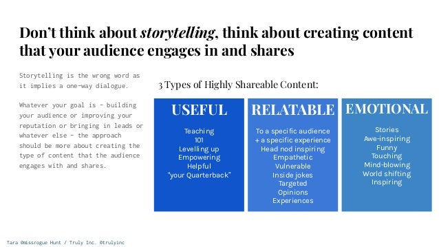 Tara @missrogue Hunt / Truly Inc. @trulyinc Don't think about storytelling, think about creating content that your audienc...