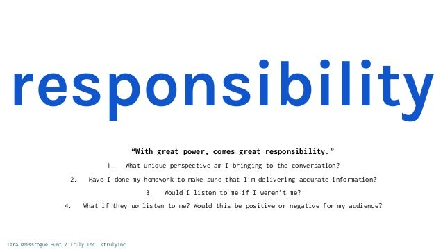 "Tara @missrogue Hunt / Truly Inc. @trulyinc responsibility ""With great power, comes great responsibility."" 1. What unique ..."