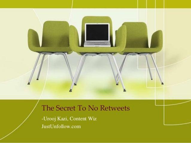 The Secret To No Retweets -Urooj Kazi, Content Wiz JustUnfollow.com