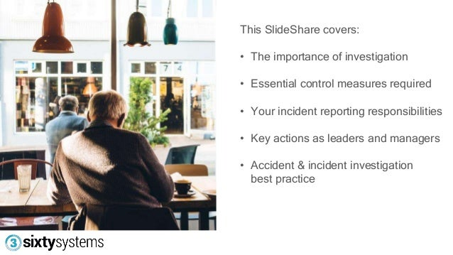safety accidents and investigations be prepared for the unexpected Safety, health  assist with investigations and evaluates root cause impact of damage to fixed or paste plant involving accidents.