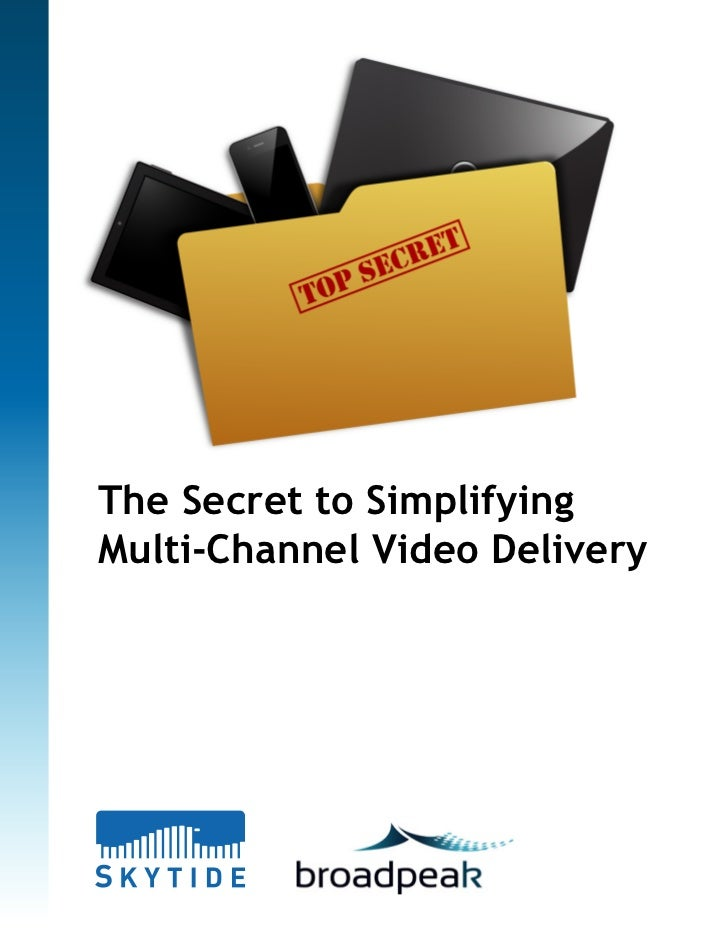 The Secret to SimplifyingMulti-Channel Video Delivery