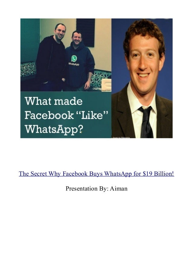 The Secret Why Facebook Buys WhatsApp for $19 Billion! Presentation By: Aiman