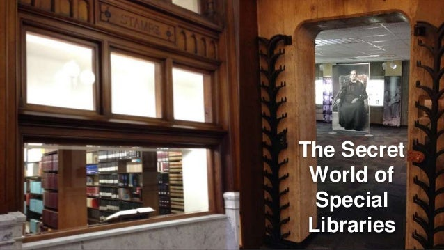 The Secret  World of  Special  Libraries