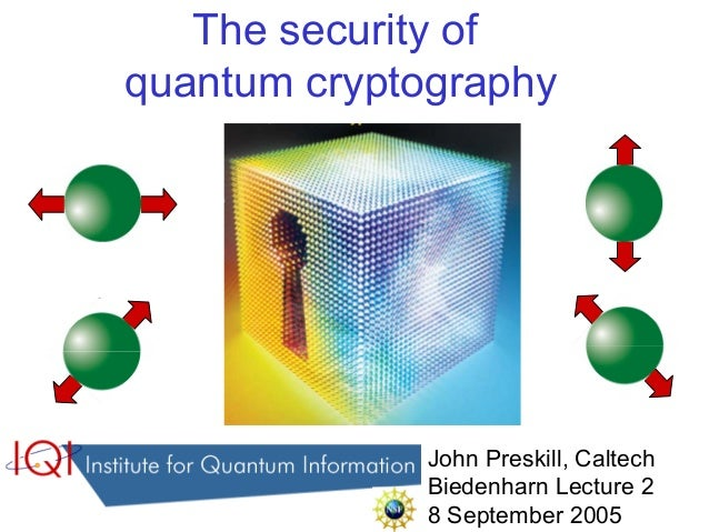 The security of quantum cryptography John Preskill, Caltech Biedenharn Lecture 2 8 September 2005