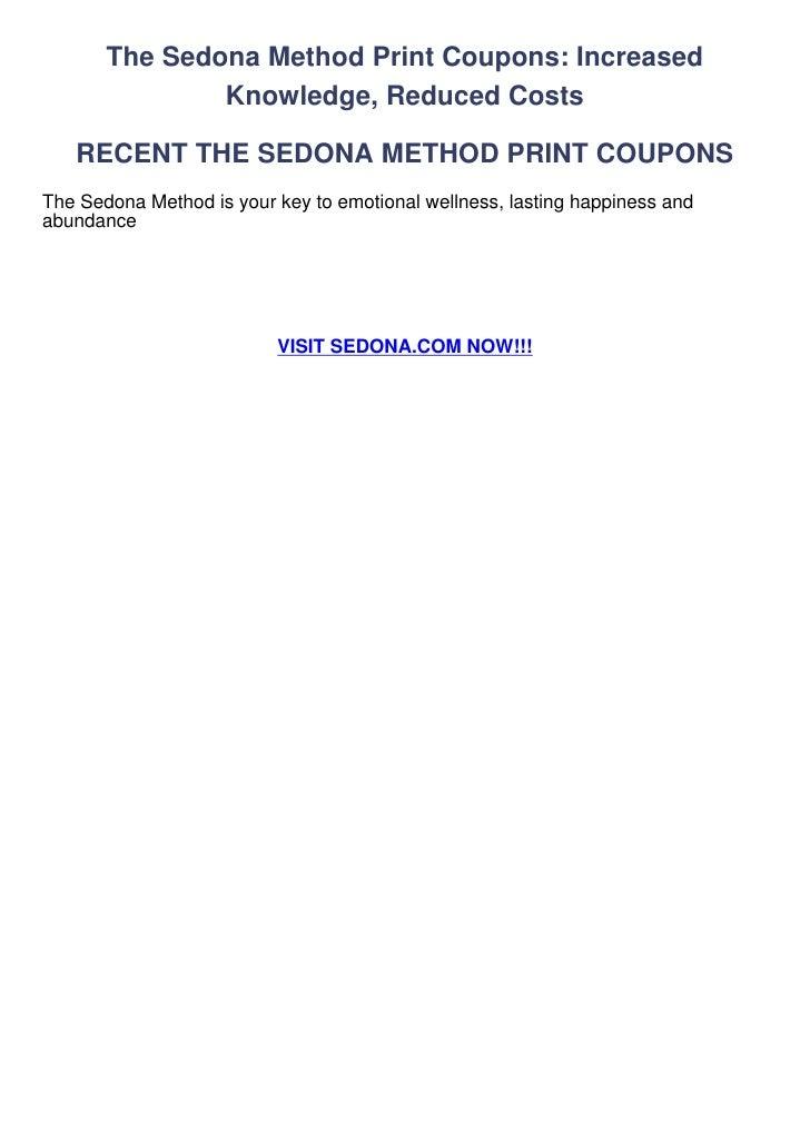 The Sedona Method Print Coupons: Increased               Knowledge, Reduced Costs   RECENT THE SEDONA METHOD PRINT COUPONS...