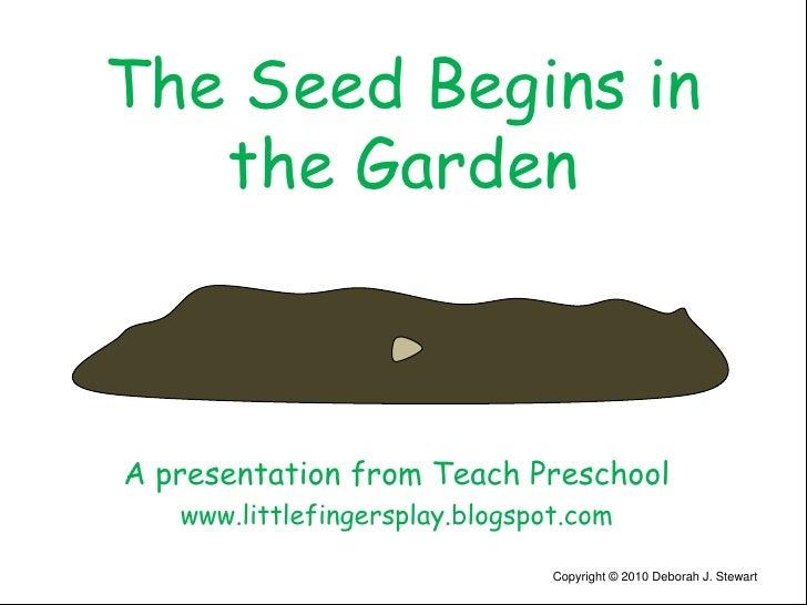 The Seed Begins in the Garden<br />A presentation from Teach Preschool<br />www.littlefingersplay.blogspot.com<br />Copyri...