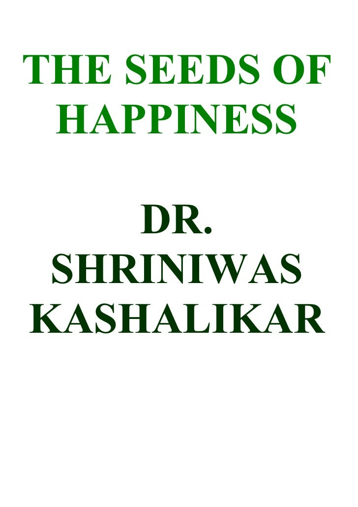 THE SEEDS OF  HAPPINESS      DR.  SHRINIWAS KASHALIKAR