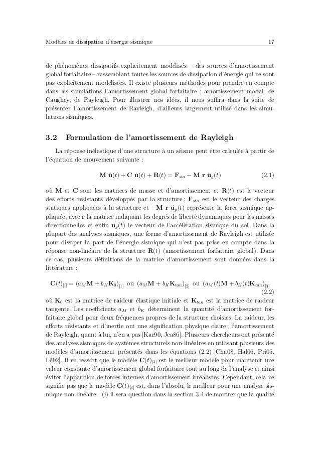 Mod`eles de dissipation d'´energie sismique 21 Mod`ele structurel Amortissement forfaitaire ´energies hyst´er´etique et de...