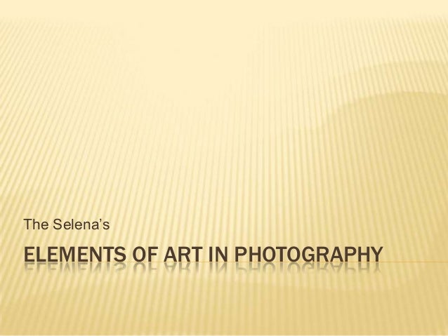 The Selena'sELEMENTS OF ART IN PHOTOGRAPHY
