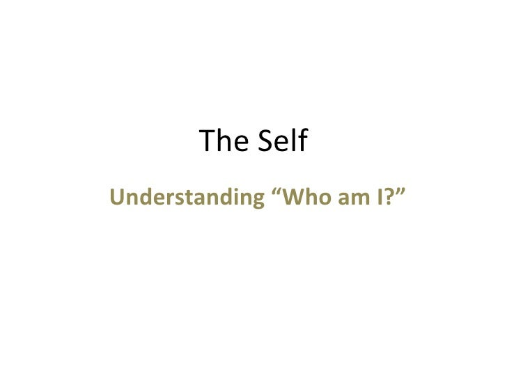 "The Self Understanding ""Who am I?"""