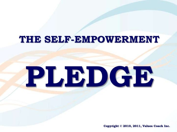 THE SELF-EMPOWERMENT <br />PLEDGE<br />Copyright © 2010, Values Coach Inc. <br />