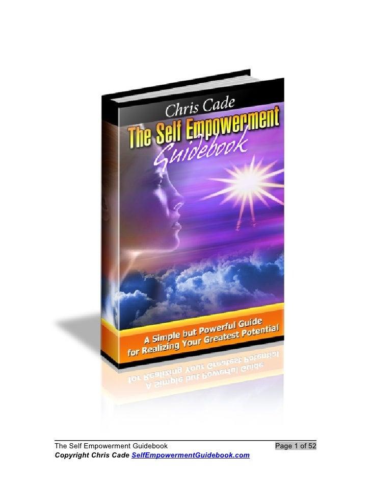 The Self Empowerment Guidebook                      Page 1 of 52 Copyright Chris Cade SelfEmpowermentGuidebook.com