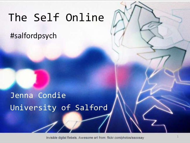 The Self Online#salfordpsychJenna CondieUniversity of Salford                        1