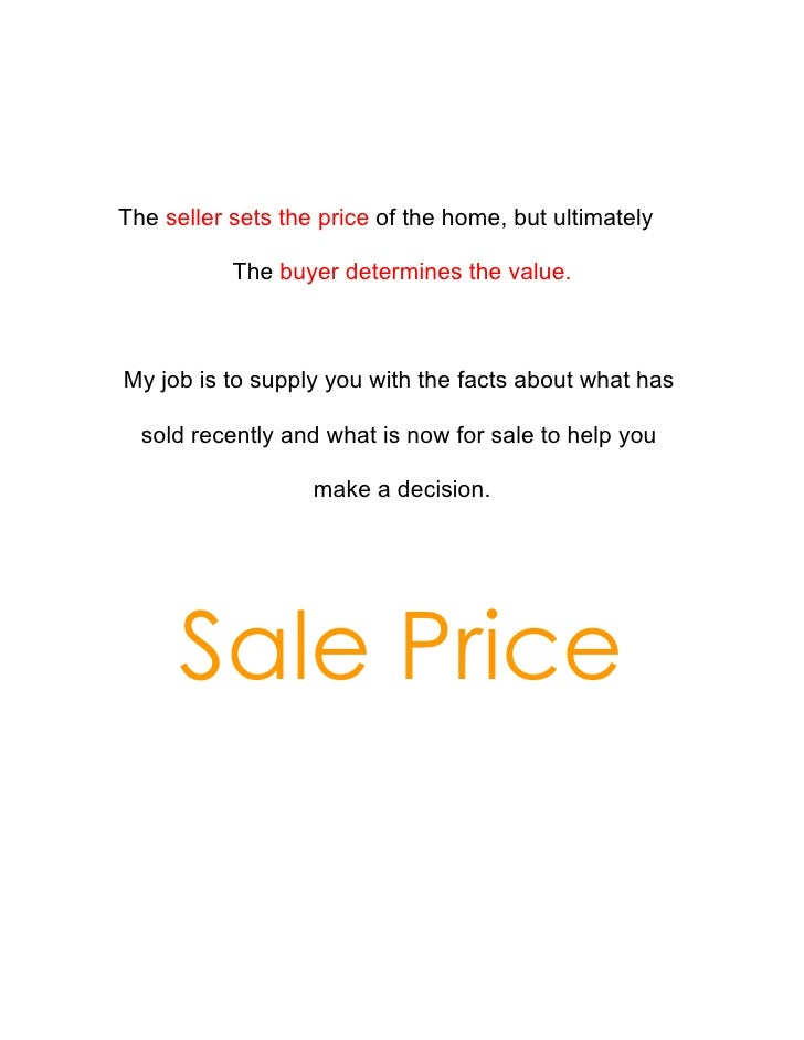 The seller sets the price of the home, but ultimately             The buyer determines the value.    My job is to supply y...