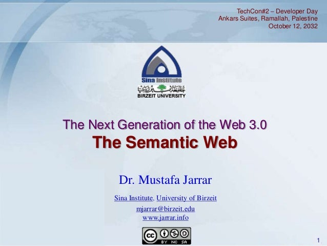 TechCon#2 – Developer Day Ankars Suites, Ramallah, Palestine October 12, 2032  The Next Generation of the Web 3.0  The Sem...
