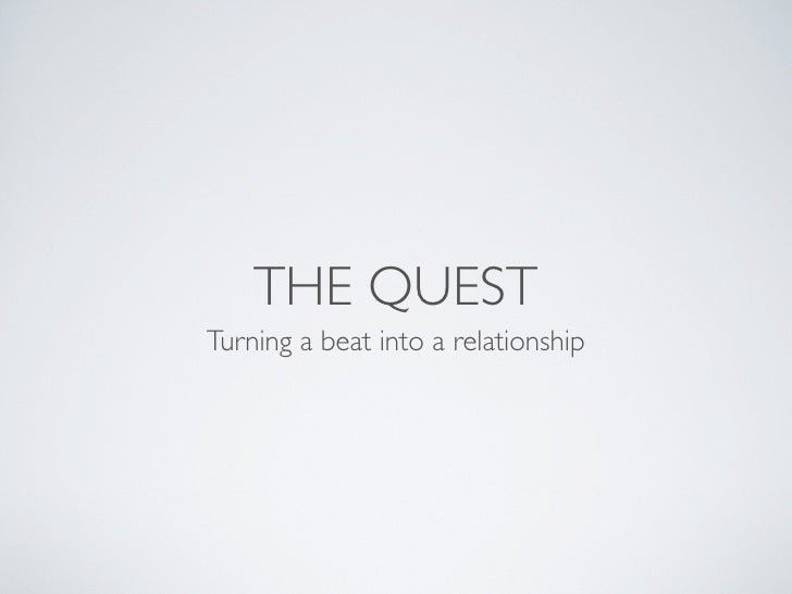 THE QUEST Turning a beat into a relationship