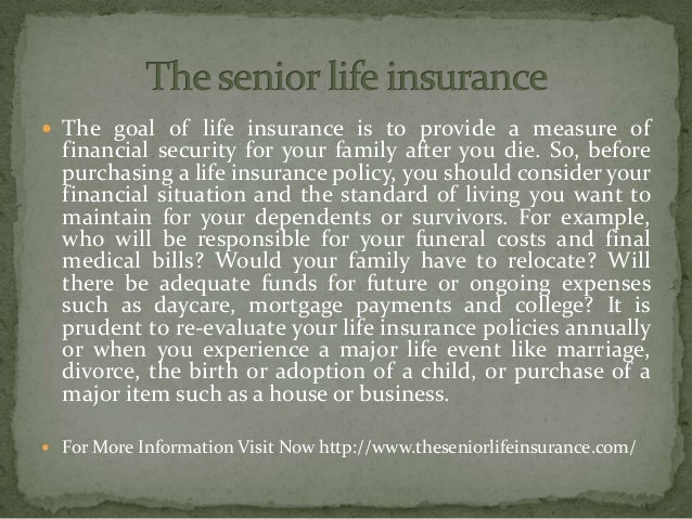  The goal of life insurance is to provide a measure of financial security for your family after you die. So, before purch...
