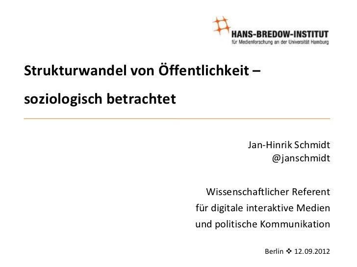 Strukturwandel von Öffentlichkeit –soziologisch betrachtet                                      Jan-Hinrik Schmidt        ...