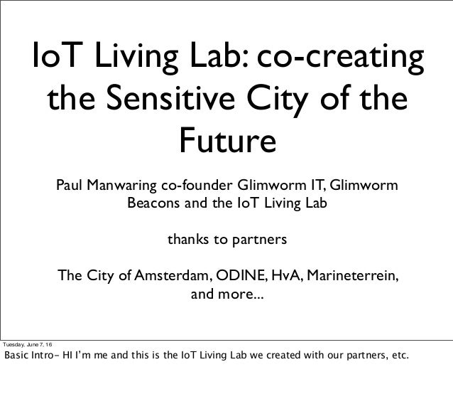 IoT Living Lab: co-creating the Sensitive City of the Future Paul Manwaring co-founder Glimworm IT, Glimworm Beacons and t...