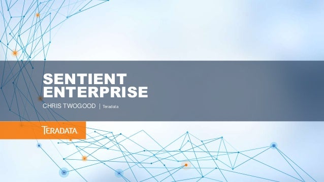SENTIENT ENTERPRISE CHRIS TWOGOOD | Teradata