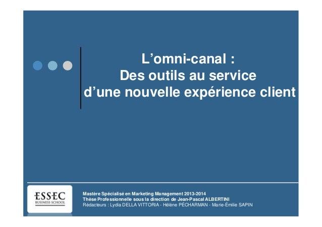 L'omni-canal : Des outils au service d'une nouvelle expérience client Mastère Spécialisé en Marketing Management 2013-2014...