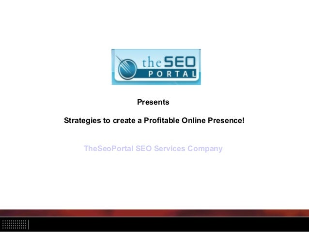 PresentsStrategies to create a Profitable Online Presence!TheSeoPortal SEO Services Company