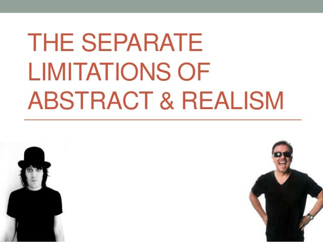 THE SEPARATE LIMITATIONS OF ABSTRACT & REALISM