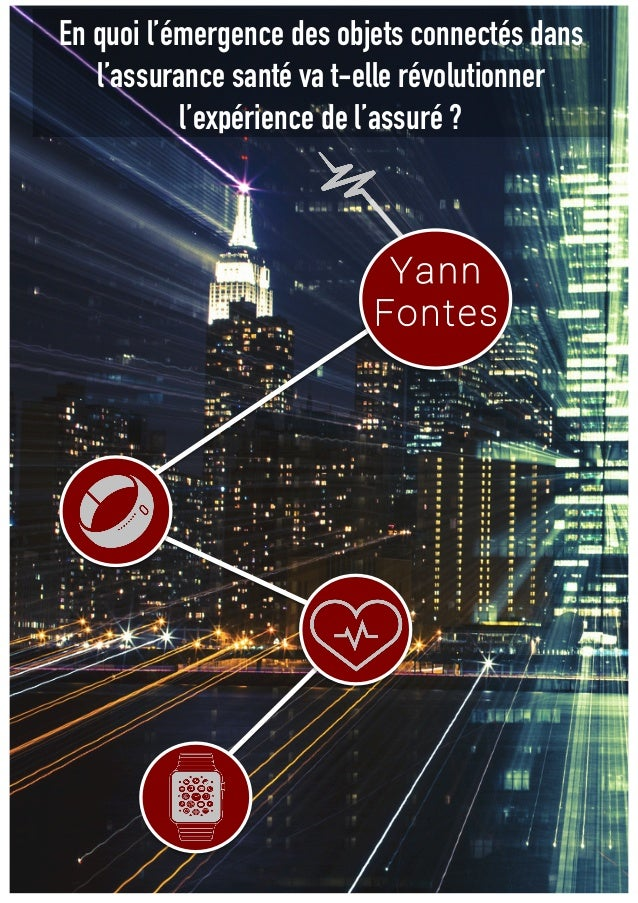 En quoi l'émergence des objets connectés dans  l'assurance santé va t-elle révolutionner  l'expérience de l'assuré ?  Yann...