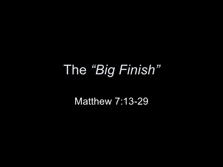 "The  ""Big Finish"" Matthew 7:13-29"