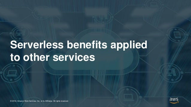 © 2018, Amazon Web Services, Inc. or its Affiliates. All rights reserved.© 2018, Amazon Web Services, Inc. or its Affiliat...